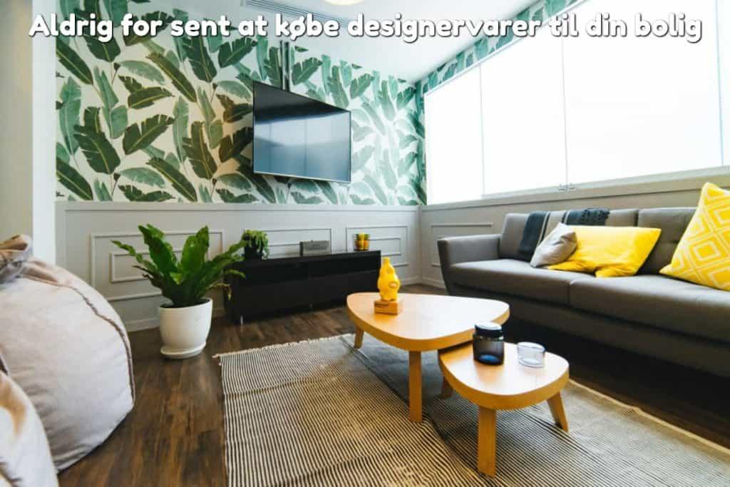 Aldrig for sent at købe designervarer til din bolig